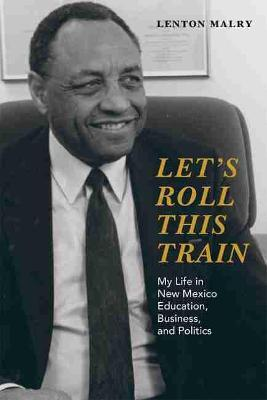 Let's Roll This Train: My Life in New Mexico Education, Business, and Politics