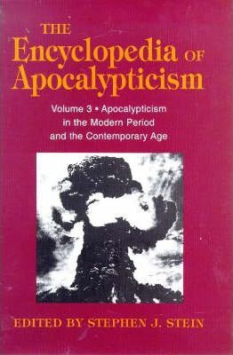 The Encyclopedia of Apocalypticisms Apocalypticism in the Modern Period and the Contemporary Age Vol 3