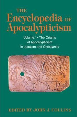 The Encyclopedia of Apocalypticism: The Origins of Apocalypticism in Judaism and Christianity v.1