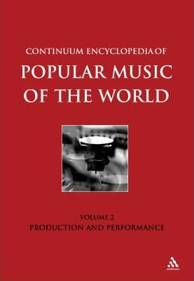 Continuum Encyclopedia of Popular Music of the World: Production and Performance v. 2