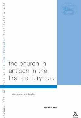 The Church in Antioch in the First Century CE : Communion and Conflict