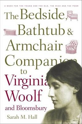 Bedside, Bathtub and Armchair Companion to Virginia Woolf and Bloomsbury