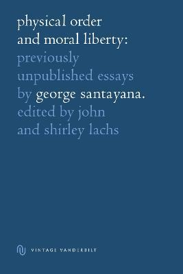 Physical order and moral liberty: previously unpublished essays of George Santayana