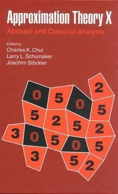 Approximation Theory X Abstract and Classical Analysis