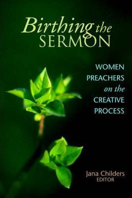 Birthing the Sermon-Women Preachers on the Creative Process
