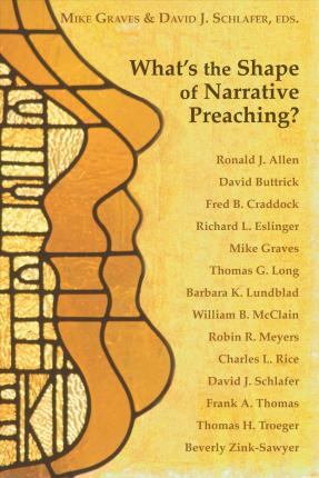 What's the Shape of Narrative Preaching?  Essays in Honor of Eugene L. Lowry
