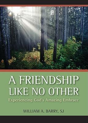 A Friendship Like No Other : Experiencing God's Amazing Embrace