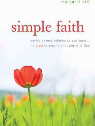 Simple Faith : Moving Beyond Religion to Grow in Your Relationship with God