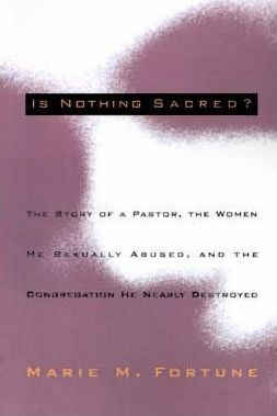 Is Nothing Sacred?  The Story of a Pastor, the Women He Sexually Abused, and the Congregation He Nearly Destroyed