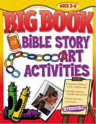 The Big Book of Bible Story Art Activities : Gospel Light
