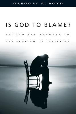Is God to Blame? : Beyond Pat Answers to the Problem of Suffering