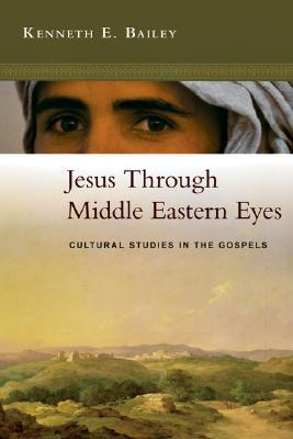 Jesus Through Middle Eastern Eyes : Cultural Studies in the Gospels