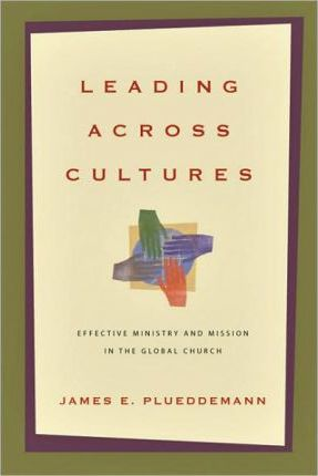 Leading Across Cultures : Effective Ministry and Mission in the Global Church