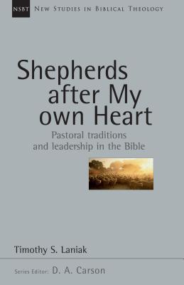 Shepherds After My Own Heart : Pastoral Traditions and Leadership in the Bible