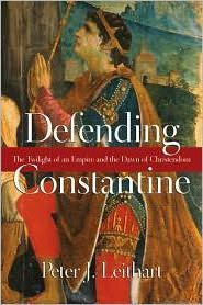 Defending Constantine : The Twilight of an Empire and the Dawn of Christendom