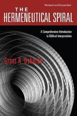 The Hermeneutical Spiral : A Comprehensive Introduction to Biblical Interpretation