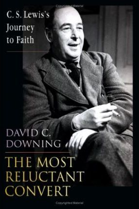 The Most Reluctant Convert  C. S. Lewis's Journey to Faith