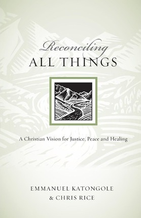 Reconciling All Things : A Christian Vision for Justice, Peace and Healing