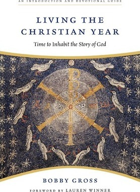 Living the Christian Year : Time to Inhabit the Story of God: An Introduction and Devotional Guide