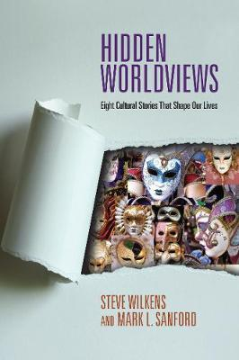 Hidden Worldviews : Eight Cultural Stories That Shape Our Lives