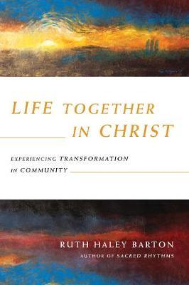 +Life Together in Christ: Experiencing Transformation in Community