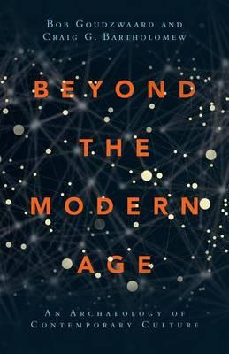 Beyond the Modern Age  An Archaeology of Contemporary Culture