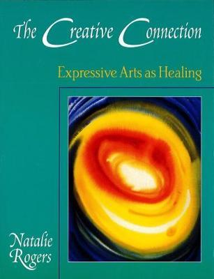 The Creative Connection : Expressive Arts as Healing