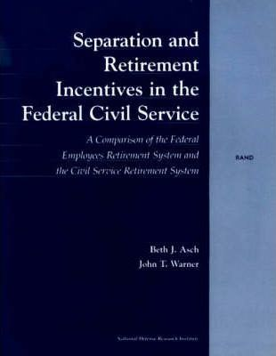 Separation and Retirement Incentives in the Civil Service  A Comparison of the Federal Employees Retirement System and the Civil Service Retirement System