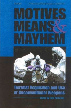 Motives, Means and Mayhem  Terrorist Acquisition and Use of Unconventional Weapons