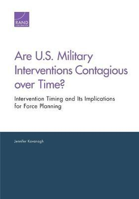 Are U.S. Military Interventions Contagious Over Time?: Intervention Timing and its Implications for Force Planning