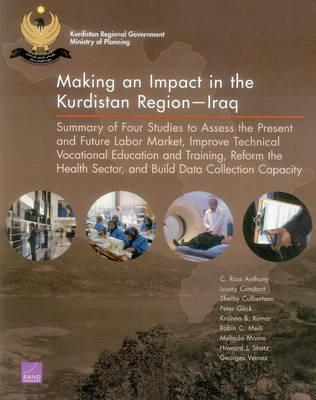 Making an Impact in the Kurdistan Regioniraq: Summary of Four Studies to Assess the Present and Future Labor Market, Improve Technical Vocational Education and Training, Reform the Health Sector, and Build Data Collection Capacity