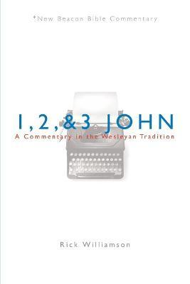 1, 2, & 3 John  A Commentary in the Wesleyan Tradition
