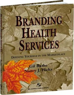 Branding Health Services : Defining Yourself in the Marketplace