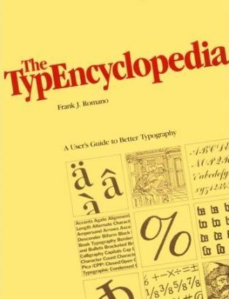 The Typencyclopaedia: User's Guide to Better Typography