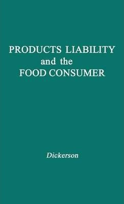 Products Liability and the Food Consumer – Frederick Reed Dickerson