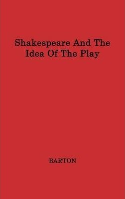 Shakespeare and the Idea of the Play
