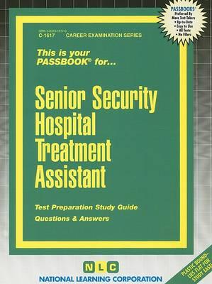 Senior Security Hospital Treatment Assistant  Test Preparation Study Guide, Questions & Answers