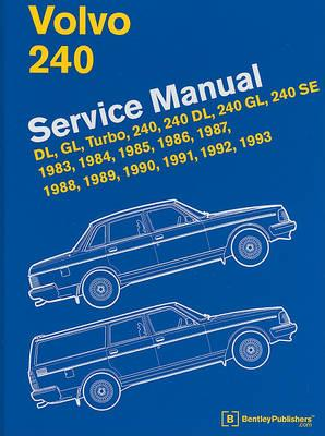 Volvo 240 Service Manual : Dl, Gl, Turbo, 240, 240 Dl, 240 Gl, 240 Se, 1983, 1984, 1985, 1986, 1987, 1988, 1989, 1990, 1991, 1992, 1993
