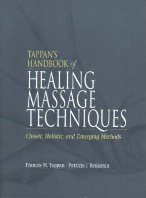 Tappan's Handbook of Healing Massage Techniques : Classic, Holistic and Emerging Methods