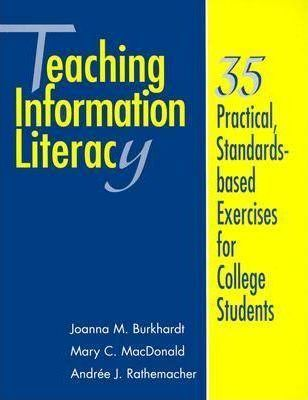 Teaching Information Literacy: 35 Practical, Standards-based Exercises for College Students