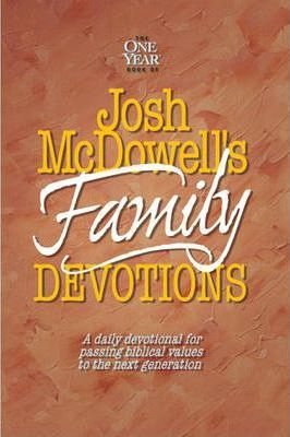 Josh Mcdowell's Book of Family Devotions  A Daily Devotional for Passing Biblical Values to the Next Generation