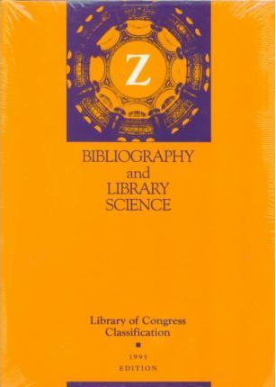 Library of Congress Classificaion Z, Bibliography and Library Science