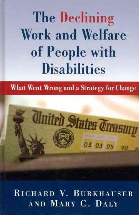 The Declining Work and Welfare of People with Disabilities  What Went Wrong and a Strategy for Change