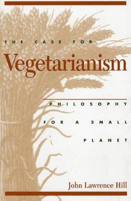 The Case for Vegetarianism : Philosophy for a Small Planet