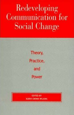 Redeveloping Communication for Social Change: Theory, Practice, and Power