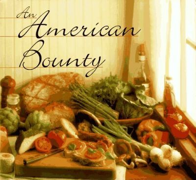 American Bounty : Great Contemporary Cooking from the Culinary Institute of America