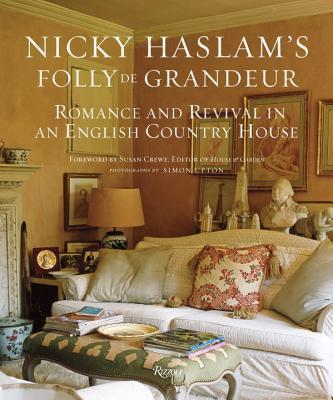 Nicky Haslam's Folly de Grandeur : Romance and Revival in an English Country House