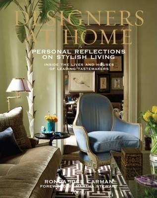 Designers at Home: Personal Reflections on Stylish Living : Inside the Lives and Houses of Leading Tastemakers