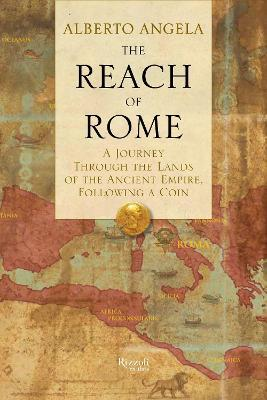 Reach of Rome : A Journey Through the Lands of the Ancient Empire, Following a Coin