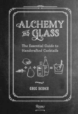 Alchemy in a Glass - The Essential Guide to Handcrafted Cocktails